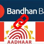 Link Aadhaar with Bandhan Bank Account