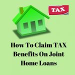 Tax Benefits For Joint Owners On Home Loan